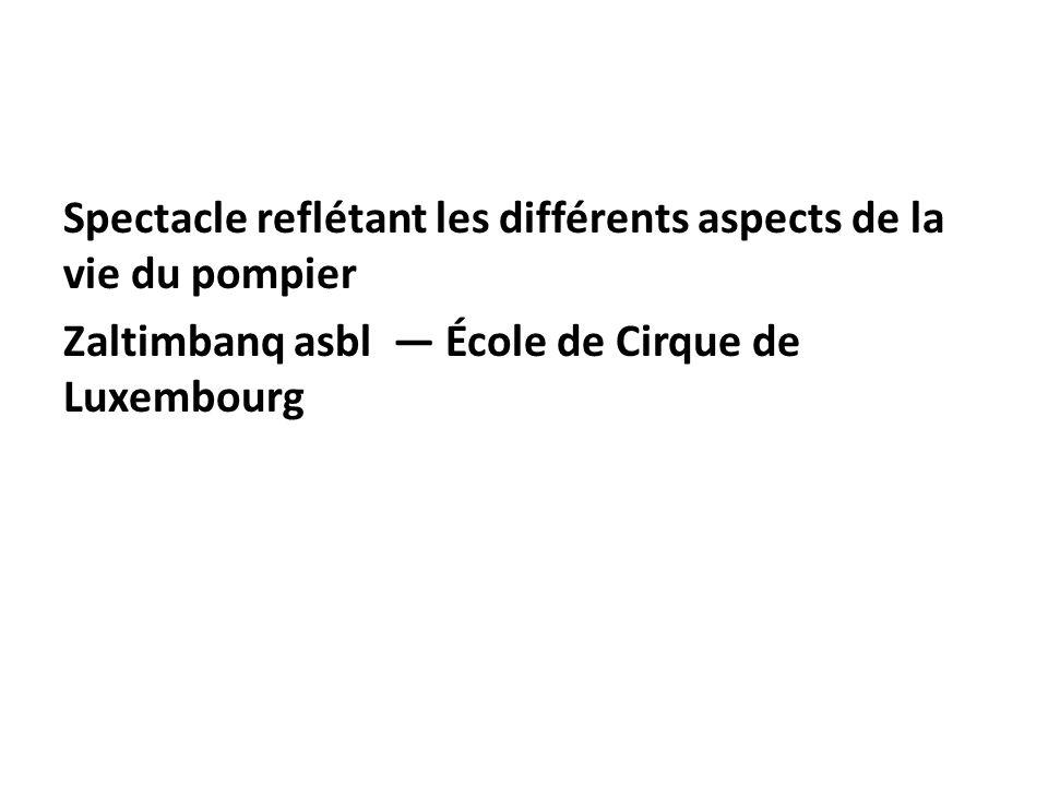 Spectacle reflétant les différents aspects de la vie du pompier Zaltimbanq asbl École de Cirque de Luxembourg