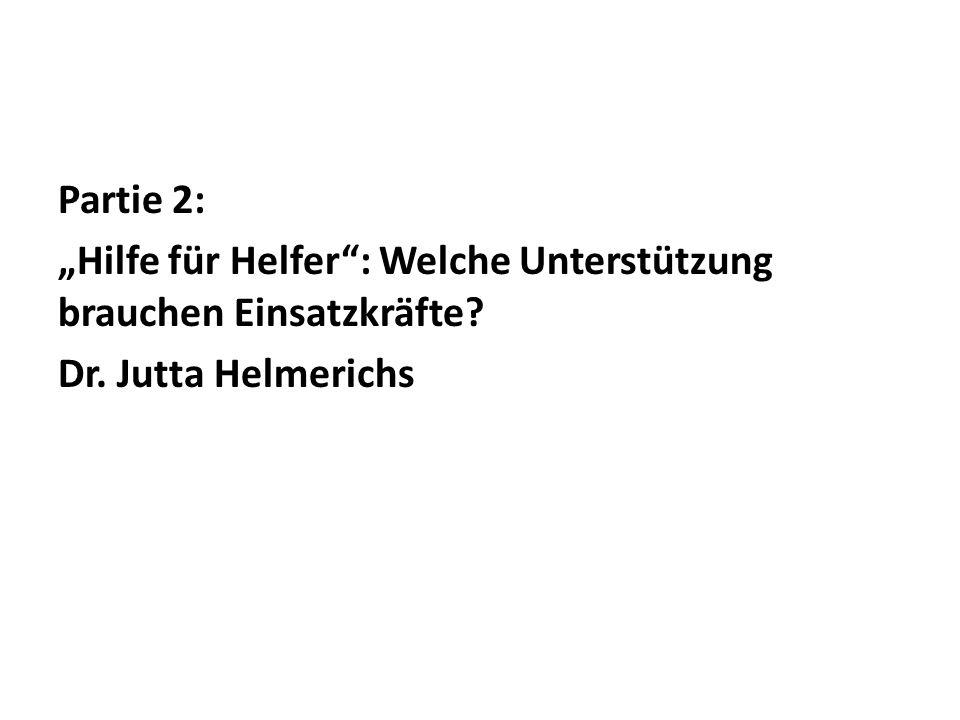Partie 2: Hilfe für Helfer: Welche Unterstützung brauchen Einsatzkräfte Dr. Jutta Helmerichs