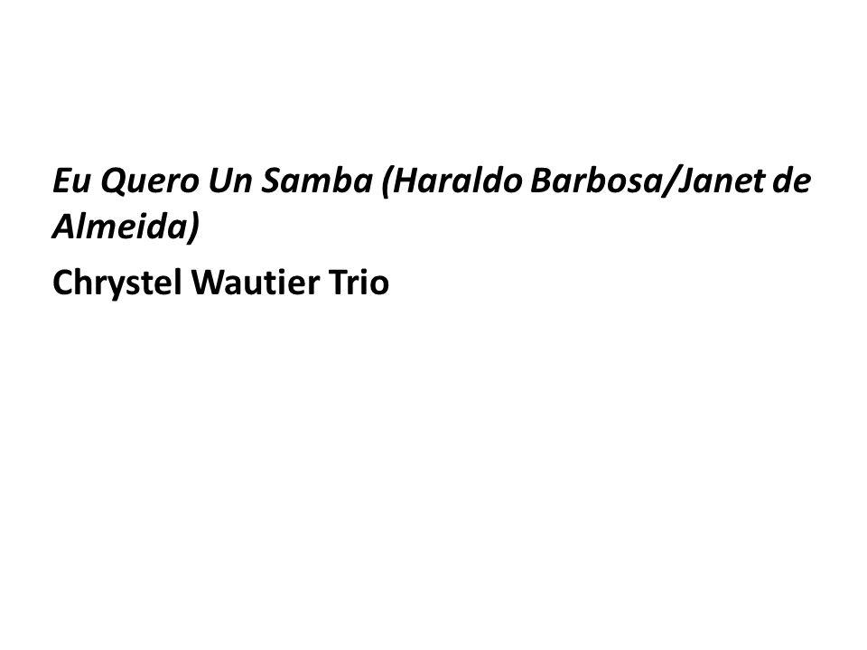 Eu Quero Un Samba (Haraldo Barbosa/Janet de Almeida) Chrystel Wautier Trio