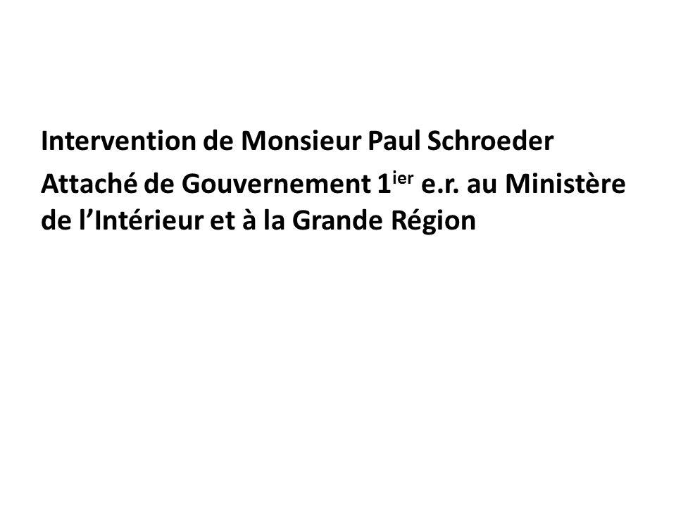 Intervention de Monsieur Paul Schroeder Attaché de Gouvernement 1 ier e.r.