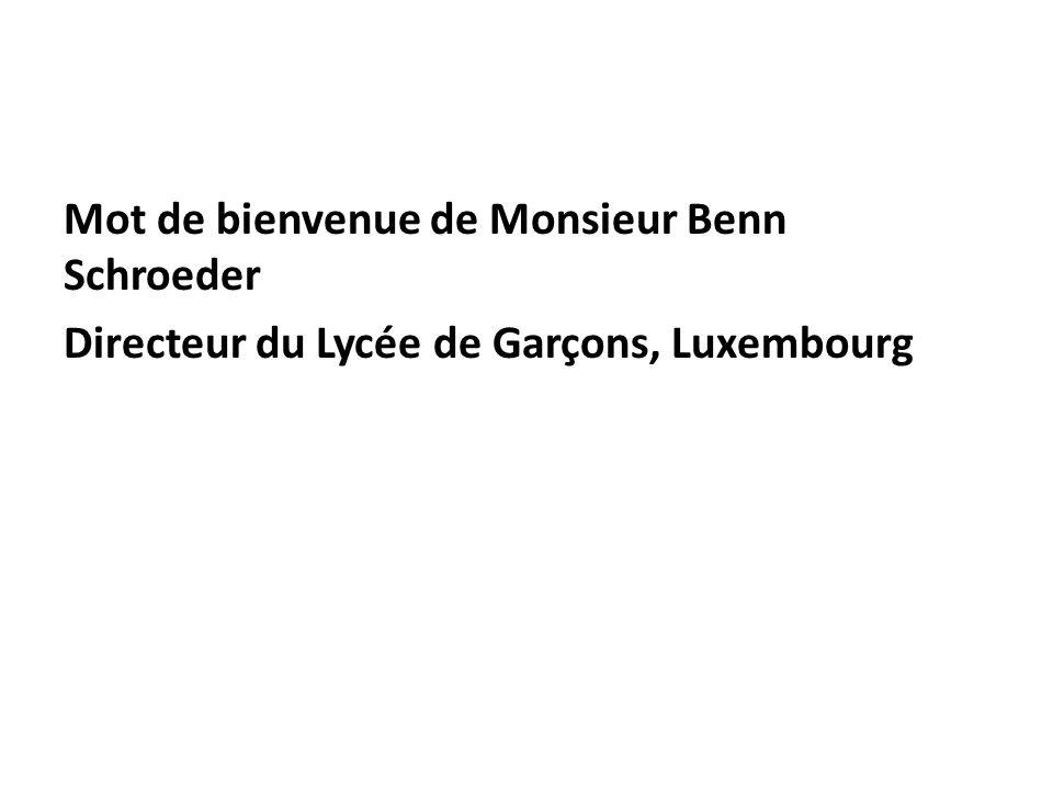 Mot de bienvenue de Monsieur Benn Schroeder Directeur du Lycée de Garçons, Luxembourg