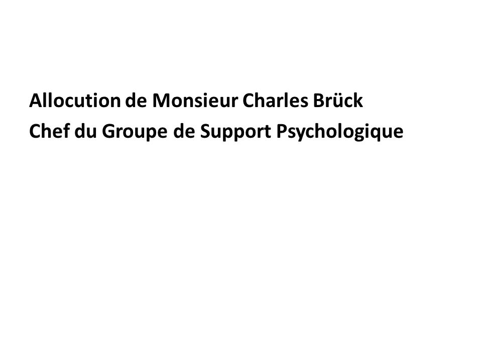 Allocution de Monsieur Charles Brück Chef du Groupe de Support Psychologique
