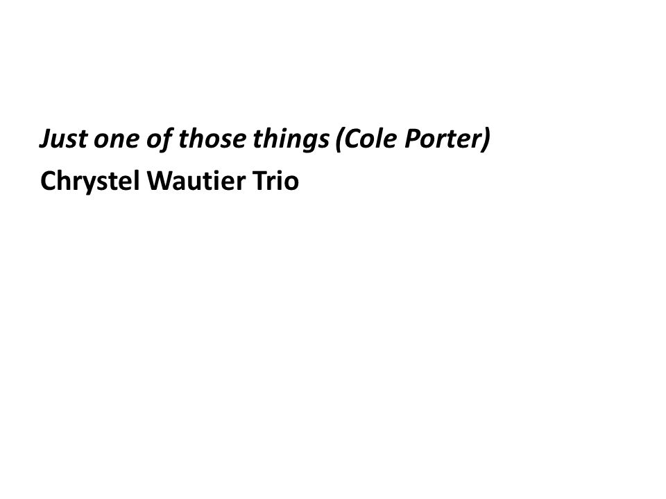 Just one of those things (Cole Porter) Chrystel Wautier Trio