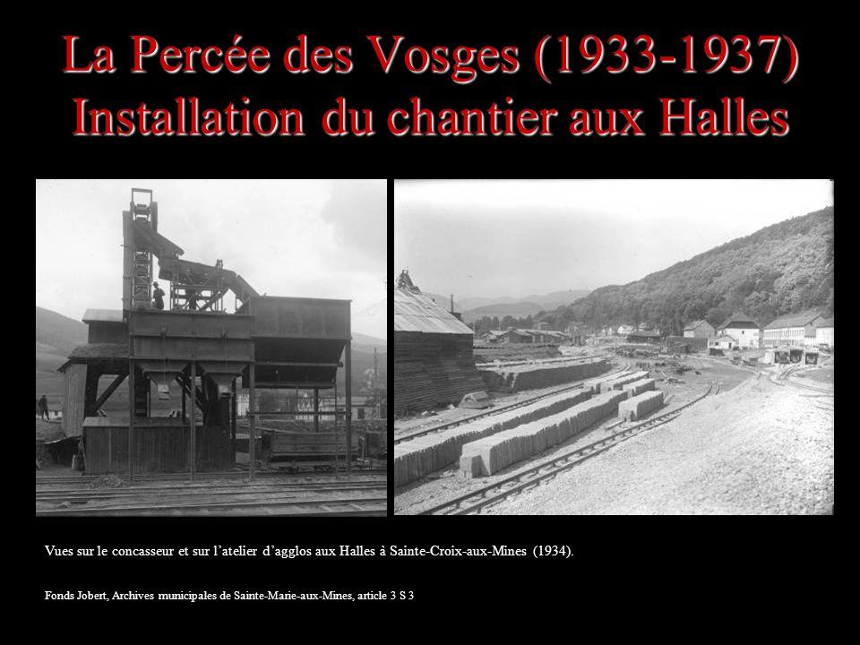 La Percée des Vosges (1933-1937) Installation du chantier aux Halles Vues sur le concasseur et sur latelier dagglos aux Halles à Sainte-Croix-aux-Mine