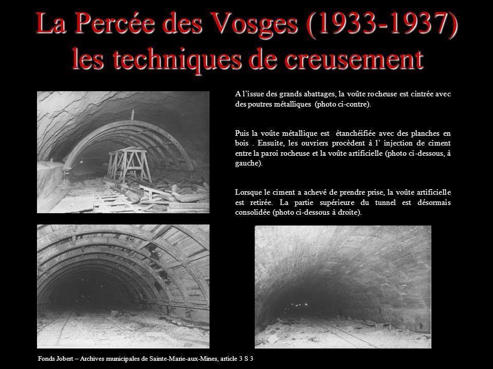 La Percée des Vosges (1933-1937) les techniques de creusement A lissue des grands abattages, la voûte rocheuse est cintrée avec des poutres métallique