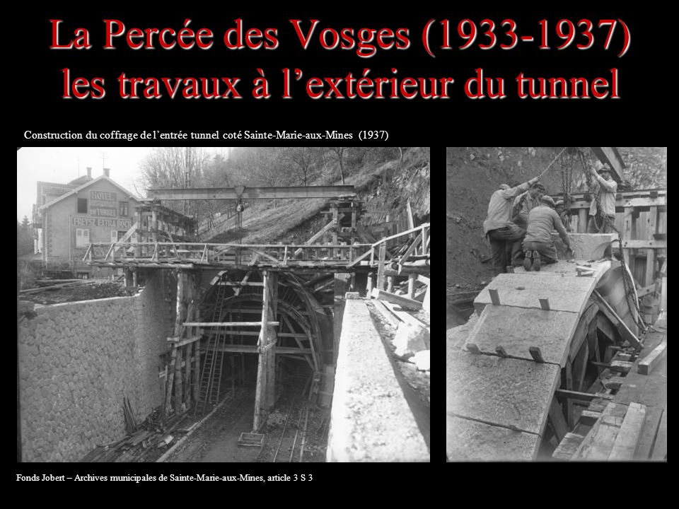 La Percée des Vosges (1933-1937) les travaux à lextérieur du tunnel Construction du coffrage de lentrée tunnel coté Sainte-Marie-aux-Mines (1937) Fond
