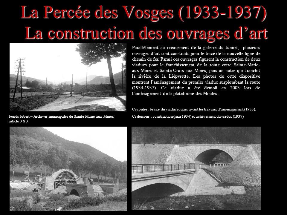 La Percée des Vosges (1933-1937) La construction des ouvrages dart Parallèlement au creusement de la galerie du tunnel, plusieurs ouvrages dart sont c