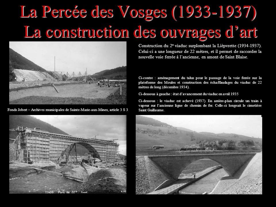 La Percée des Vosges (1933-1937) La construction des ouvrages dart Construction du 2 e viaduc surplombant la Lièpvrette (1934-1937). Celui-ci a une lo