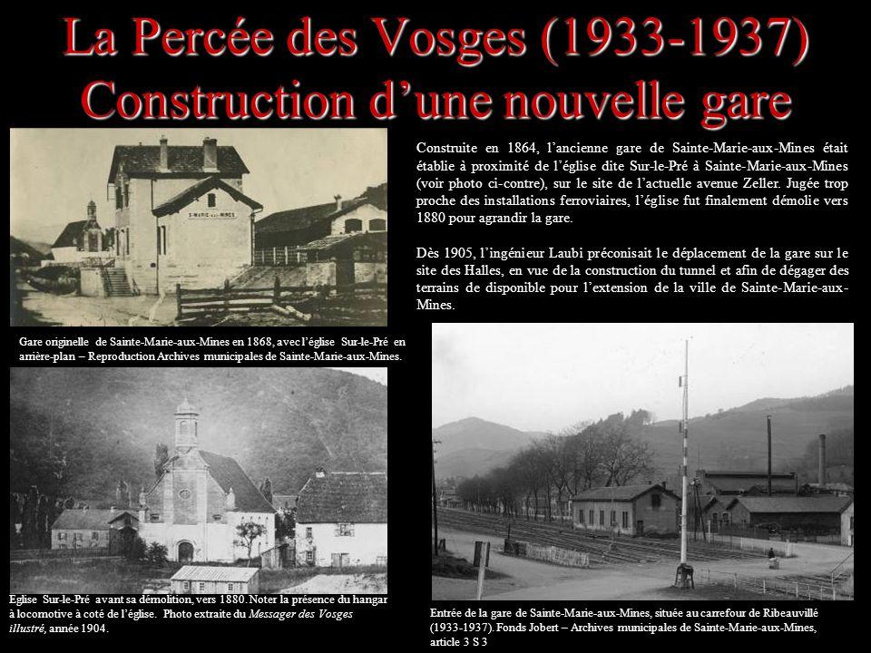 La Percée des Vosges (1933-1937) Construction dune nouvelle gare Construite en 1864, lancienne gare de Sainte-Marie-aux-Mines était établie à proximit