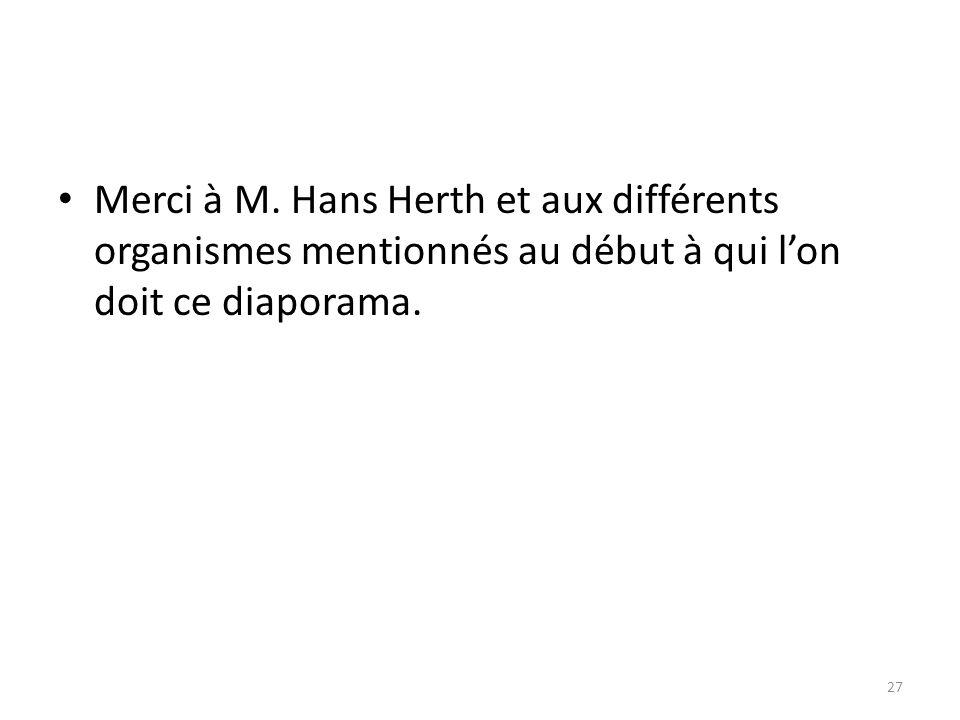 Merci à M. Hans Herth et aux différents organismes mentionnés au début à qui lon doit ce diaporama. 27