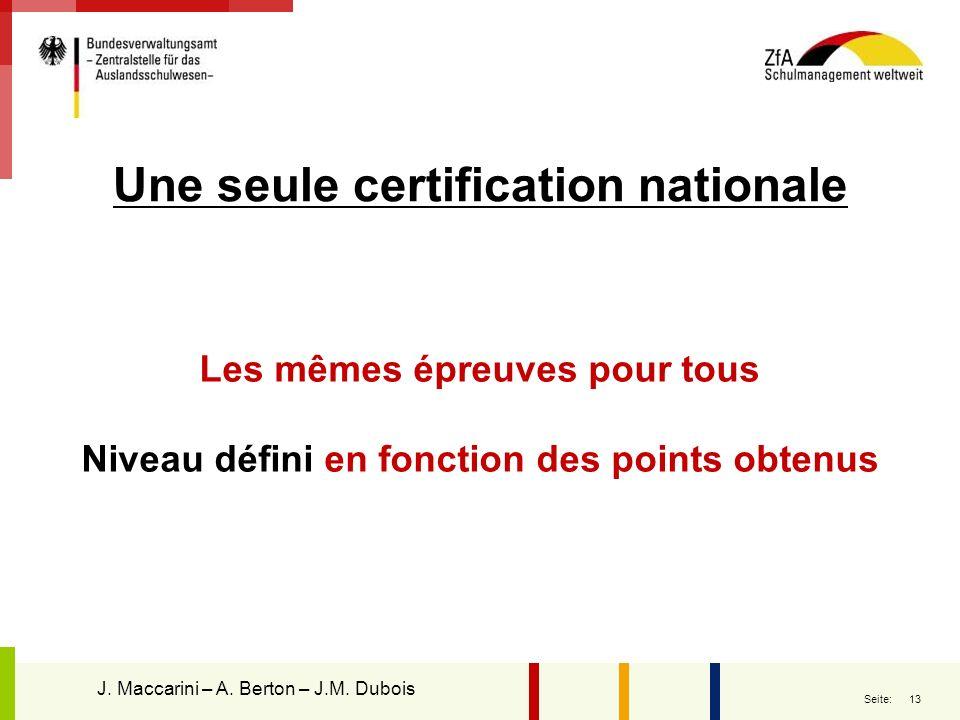 13 Seite: Les mêmes épreuves pour tous Niveau défini en fonction des points obtenus J. Maccarini – A. Berton – J.M. Dubois Une seule certification nat