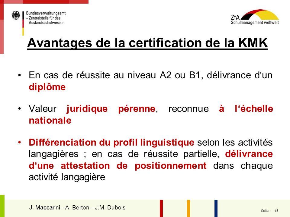 18 Seite: Avantages de la certification de la KMK En cas de réussite au niveau A2 ou B1, délivrance dun diplôme Valeur juridique pérenne, reconnue à l