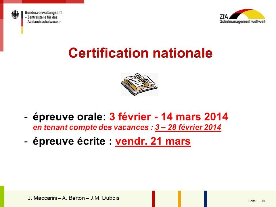 19 Seite: -épreuve orale: 3 février - 14 mars 2014 en tenant compte des vacances : 3 – 28 février 2014 -épreuve écrite : vendr. 21 mars J. MaccariniJ.