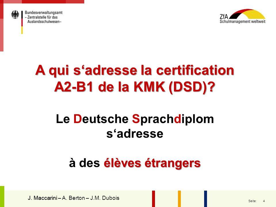 4 Seite: A qui sadresse la certification A2-B1 de la KMK (DSD)? Le Deutsche Sprachdiplom sadresse élèves étrangers à des élèves étrangers J. Maccarini