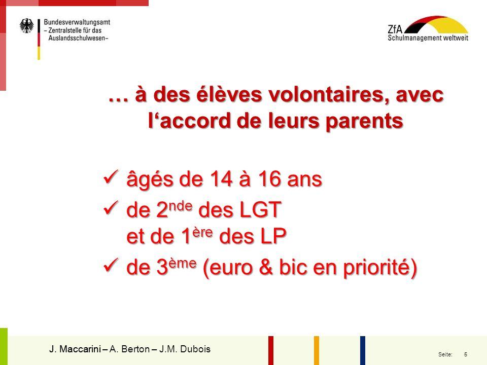 5 Seite: … à des élèves volontaires, avec laccord de leurs parents âgés de 14 à 16 ans âgés de 14 à 16 ans de 2 nde des LGT et de 1 ère des LP de 2 nd