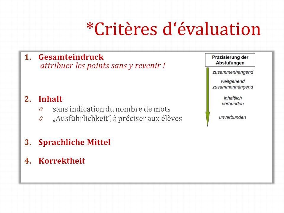 *Critères dévaluation 1. Gesamteindruck attribuer les points sans y revenir ! 2. Inhalt 0 sans indication du nombre de mots 0 Ausführlichkeit, à préci