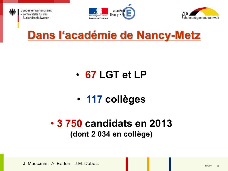 8 Seite: 67 LGT et LP 117 collèges 3 750 candidats en 2013 (dont 2 034 en collège) J. MaccariniJ. Maccarini – A. Berton – J.M. Dubois Dans lacadémie d