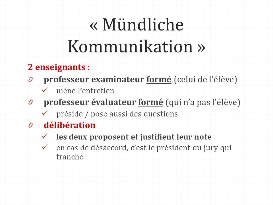 « Mündliche Kommunikation » 2 enseignants : 0 professeur examinateur formé (celui de lélève) mène lentretien 0 professeur évaluateur formé (qui na pas