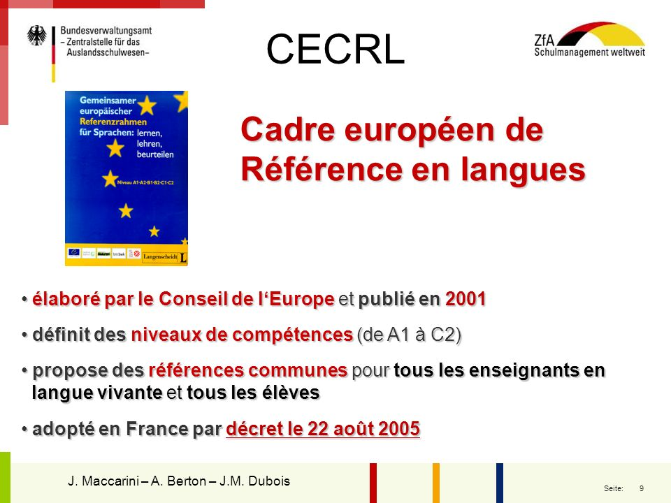 10 Seite: Certification A2/B1 en France: Organisme certificateur: KMK / ZfA Organisation und Bewertung: Education Nationale Formation des examinateurs: Institut Goethe J.