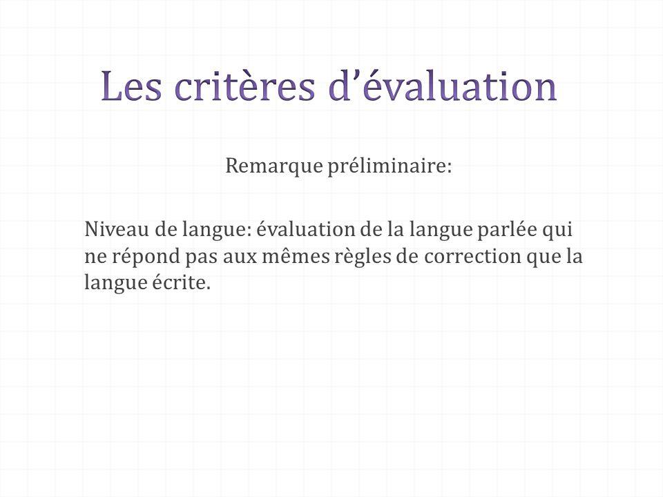Remarque préliminaire: Niveau de langue: évaluation de la langue parlée qui ne répond pas aux mêmes règles de correction que la langue écrite.