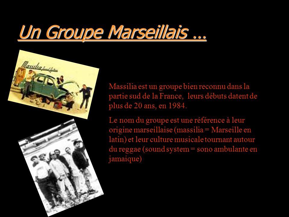 Eine Marseiller Gruppe Massilia ist eine Reggaegruppe aus Marseille, Vitrolles und La Ciotat, in Südrankreich.