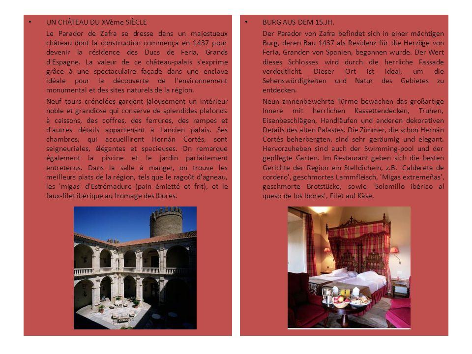 UN CHÂTEAU DU XVème SIÈCLE Le Parador de Zafra se dresse dans un majestueux château dont la construction commença en 1437 pour devenir la résidence de