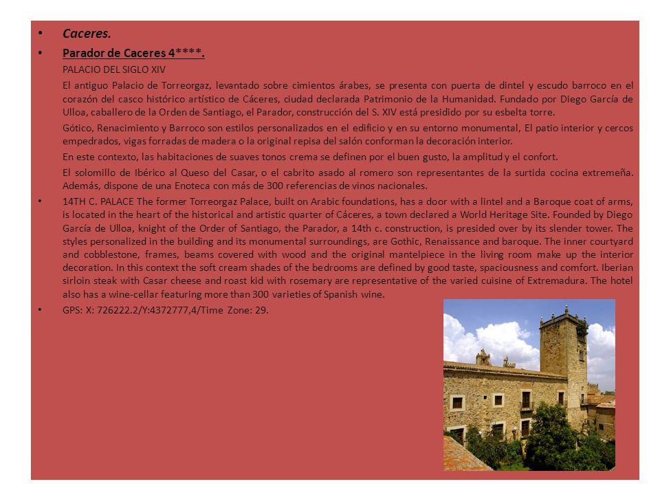 Caceres. Parador de Caceres 4****. PALACIO DEL SIGLO XIV El antiguo Palacio de Torreorgaz, levantado sobre cimientos árabes, se presenta con puerta de