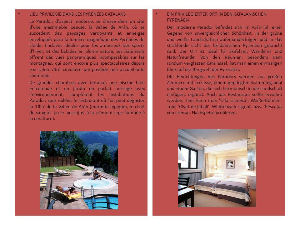 LIEU PRIVILÉGIÉ DANS LES PYRÉNÉES CATALANS Le Parador, d'aspect moderne, se dresse dans un site d'une inestimable beauté, la Vallée de Arán, où se suc