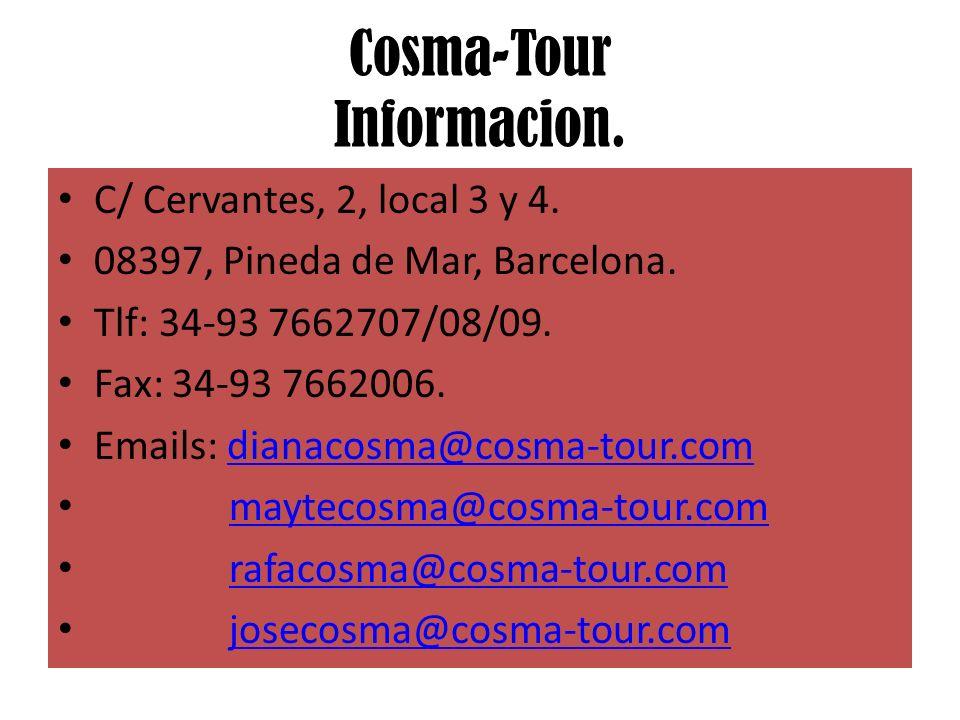 Cosma-Tour Informacion. C/ Cervantes, 2, local 3 y 4. 08397, Pineda de Mar, Barcelona. Tlf: 34-93 7662707/08/09. Fax: 34-93 7662006. Emails: dianacosm