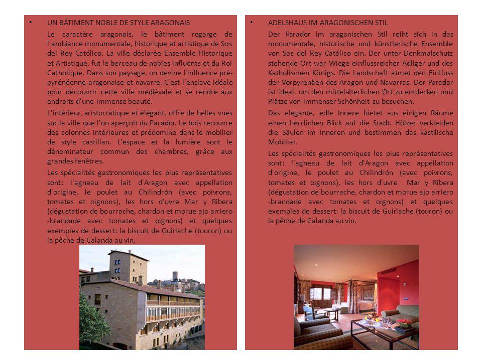 UN BÂTIMENT NOBLE DE STYLE ARAGONAIS Le caractère aragonais, le bâtiment regorge de l ambiance monumentale, historique et artistique de Sos del Rey Católico.