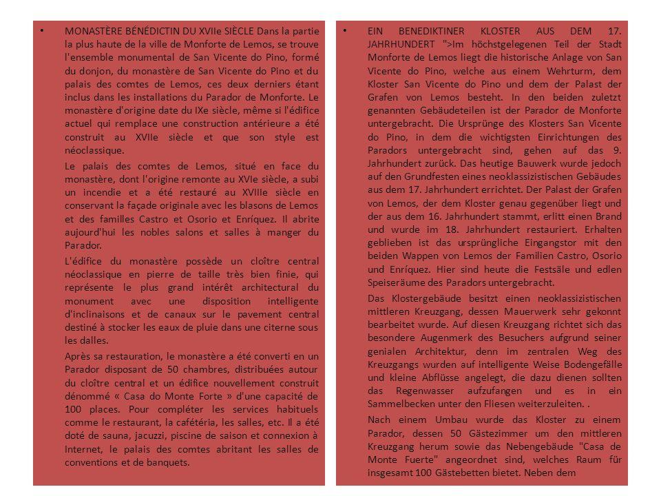 MONASTÈRE BÉNÉDICTIN DU XVIIe SIÈCLE Dans la partie la plus haute de la ville de Monforte de Lemos, se trouve l ensemble monumental de San Vicente do Pino, formé du donjon, du monastère de San Vicente do Pino et du palais des comtes de Lemos, ces deux derniers étant inclus dans les installations du Parador de Monforte.