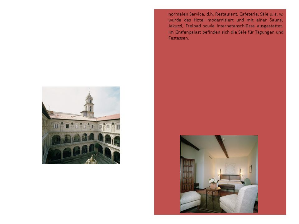 normalen Service, d.h. Restaurant, Cafeteria, Säle u. s. w. wurde das Hotel modernisiert und mit einer Sauna, Jakuzzi, Freibad sowie Internetanschlüss