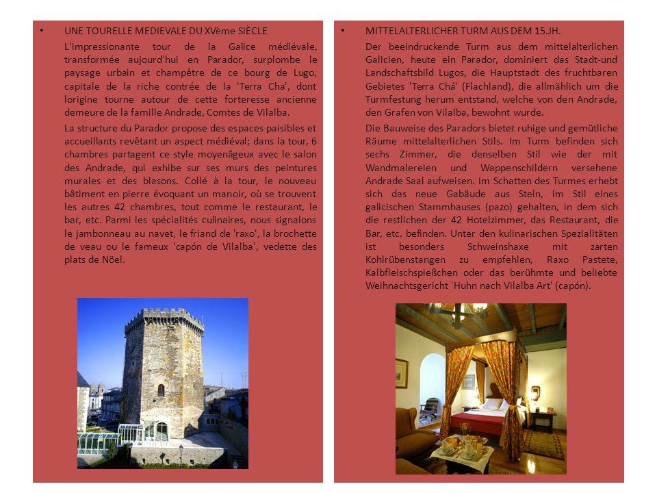 UNE TOURELLE MEDIEVALE DU XVème SIÈCLE L impressionante tour de la Galice médiévale, transformée aujourd hui en Parador, surplombe le paysage urbain et champêtre de ce bourg de Lugo, capitale de la riche contrée de la Terra Cha , dont lorigine tourne autour de cette forteresse ancienne demeure de la famille Andrade, Comtes de Vilalba.