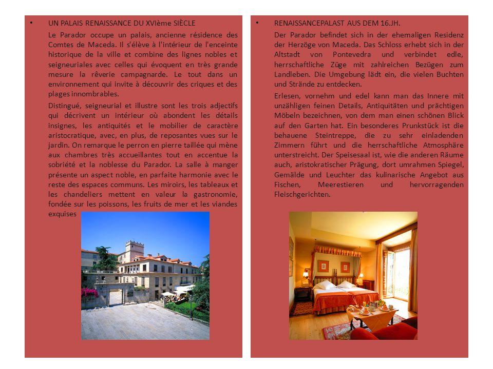 UN PALAIS RENAISSANCE DU XVIème SIÈCLE Le Parador occupe un palais, ancienne résidence des Comtes de Maceda.