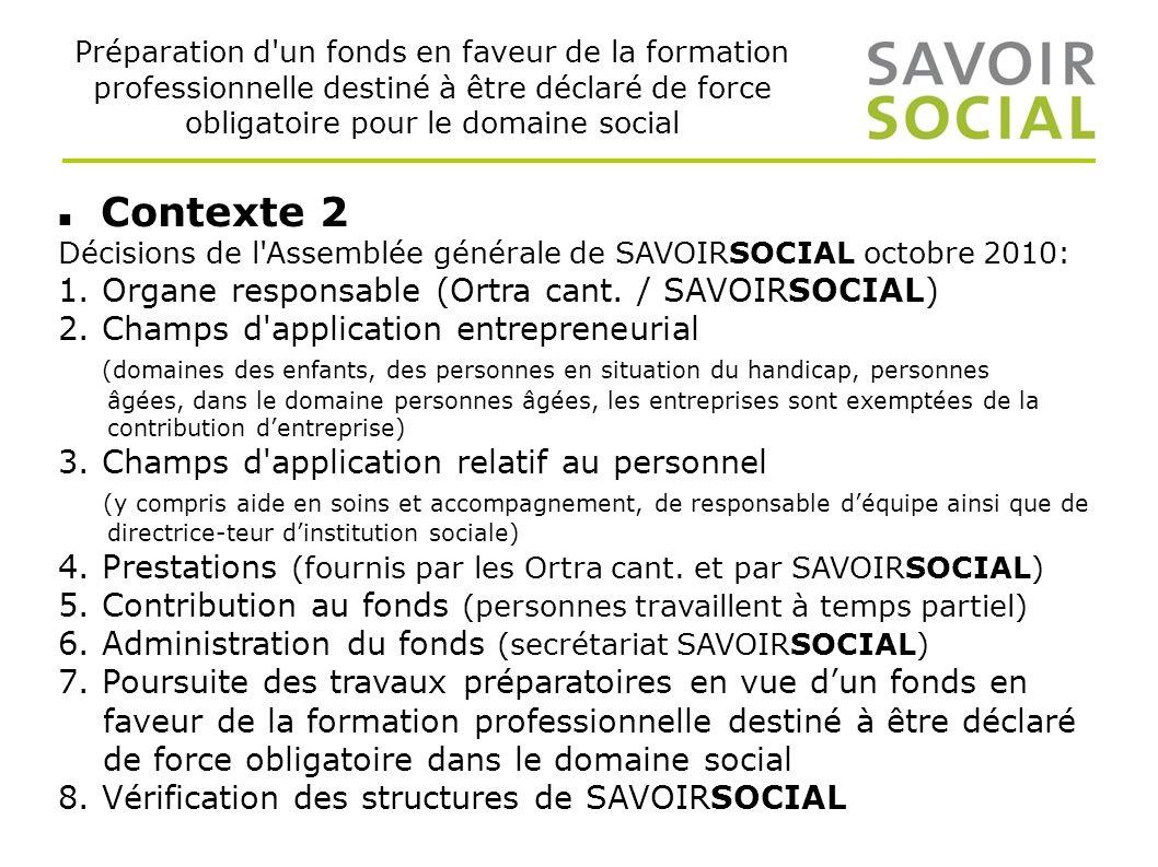 Préparation d un fonds en faveur de la formation professionnelle destiné à être déclaré de force obligatoire pour le domaine social Contexte 2 Décisions de l Assemblée générale de SAVOIRSOCIAL octobre 2010: 1.