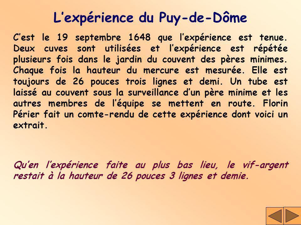 Cest le 19 septembre 1648 que lexpérience est tenue. Deux cuves sont utilisées et lexpérience est répétée plusieurs fois dans le jardin du couvent des