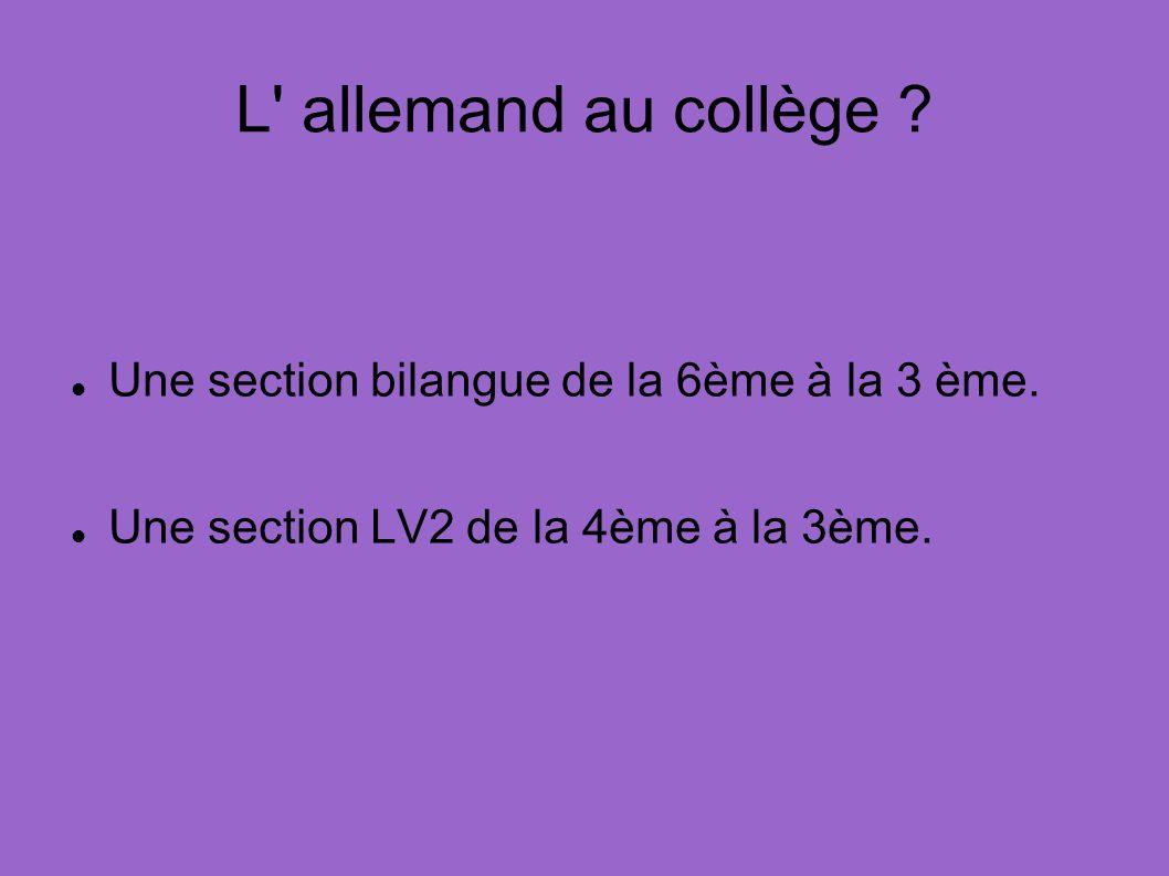 L' allemand au collège ? Une section bilangue de la 6ème à la 3 ème. Une section LV2 de la 4ème à la 3ème.