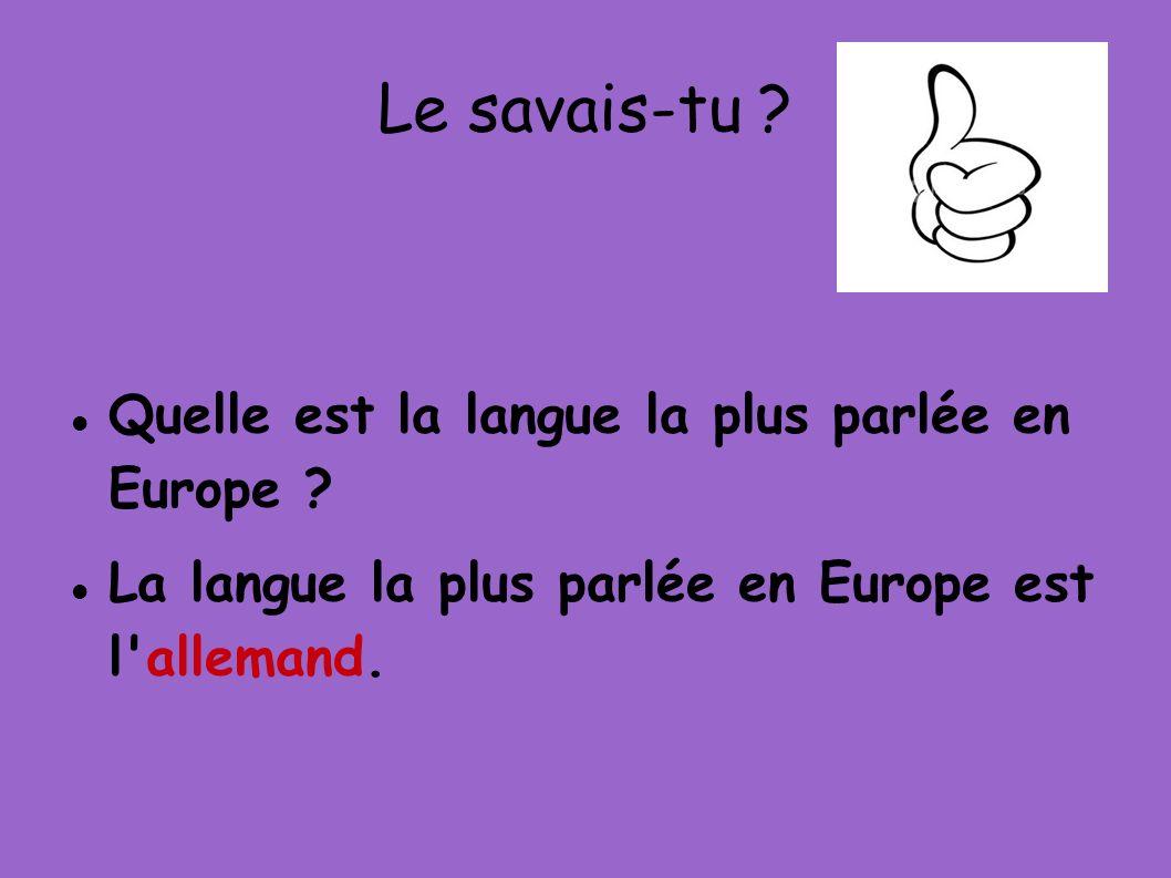 Le savais-tu ? Quelle est la langue la plus parlée en Europe ? La langue la plus parlée en Europe est l'allemand.