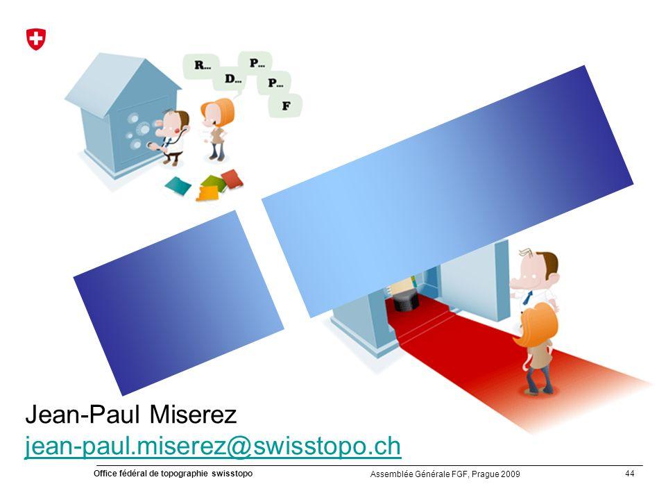 44 Office fédéral de topographie swisstopo Assemblée Générale FGF, Prague 2009 Jean-Paul Miserez jean-paul.miserez@swisstopo.ch