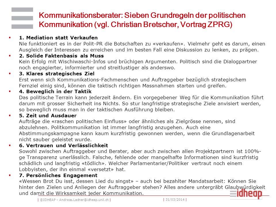 | ©IDHEAP – Andreas.Ladner@idheap.unil.ch | | 31/03/2014 | Kommunikationsberater: Sieben Grundregeln der politischen Kommunikation (vgl.