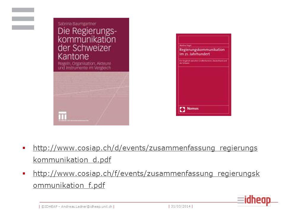 | ©IDHEAP – Andreas.Ladner@idheap.unil.ch | | 31/03/2014 | http://www.cosiap.ch/d/events/zusammenfassung_regierungs kommunikation_d.pdf http://www.cosiap.ch/d/events/zusammenfassung_regierungs kommunikation_d.pdf http://www.cosiap.ch/f/events/zusammenfassung_regierungsk ommunikation_f.pdf http://www.cosiap.ch/f/events/zusammenfassung_regierungsk ommunikation_f.pdf