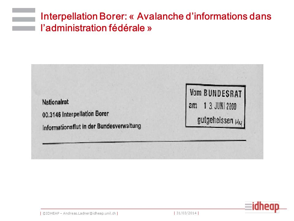 | ©IDHEAP – Andreas.Ladner@idheap.unil.ch | | 31/03/2014 | Interpellation Borer: « Avalanche dinformations dans ladministration fédérale »