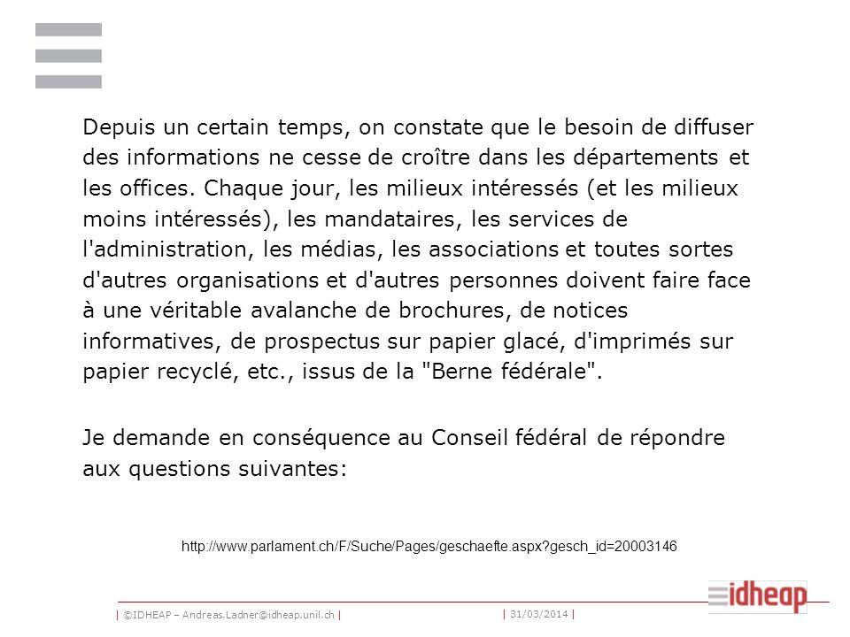 | ©IDHEAP – Andreas.Ladner@idheap.unil.ch | | 31/03/2014 | Depuis un certain temps, on constate que le besoin de diffuser des informations ne cesse de croître dans les départements et les offices.