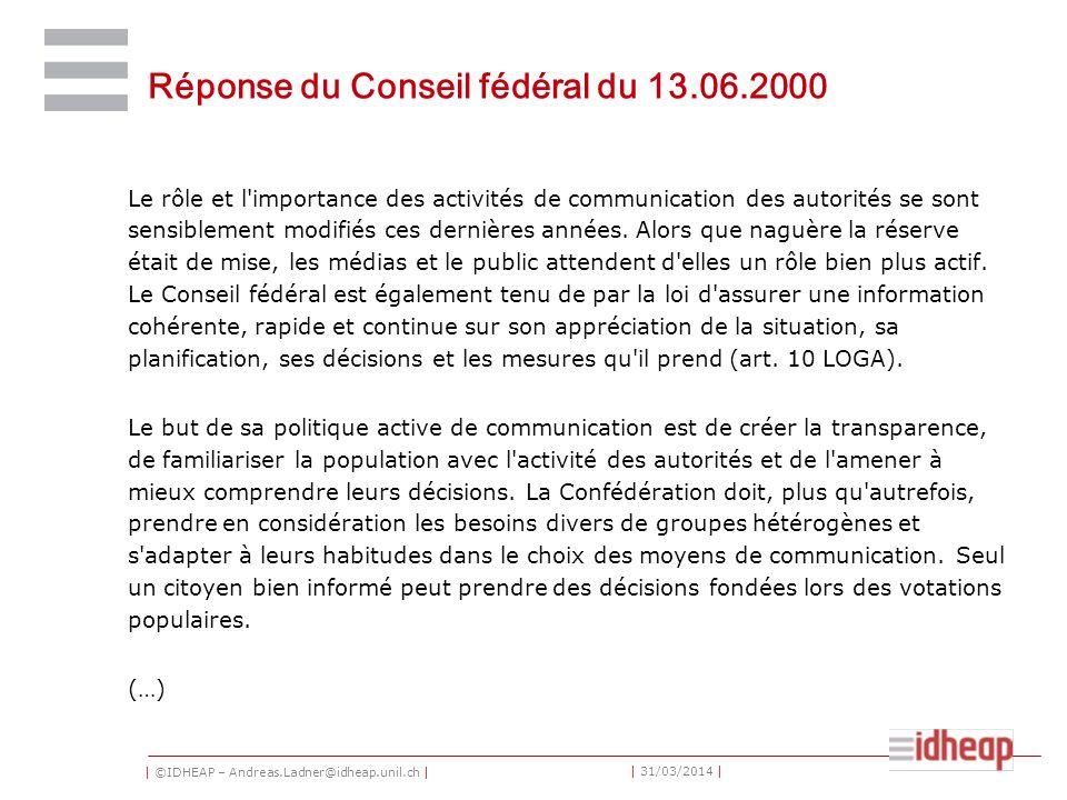 | ©IDHEAP – Andreas.Ladner@idheap.unil.ch | | 31/03/2014 | Réponse du Conseil fédéral du 13.06.2000 Le rôle et l importance des activités de communication des autorités se sont sensiblement modifiés ces dernières années.