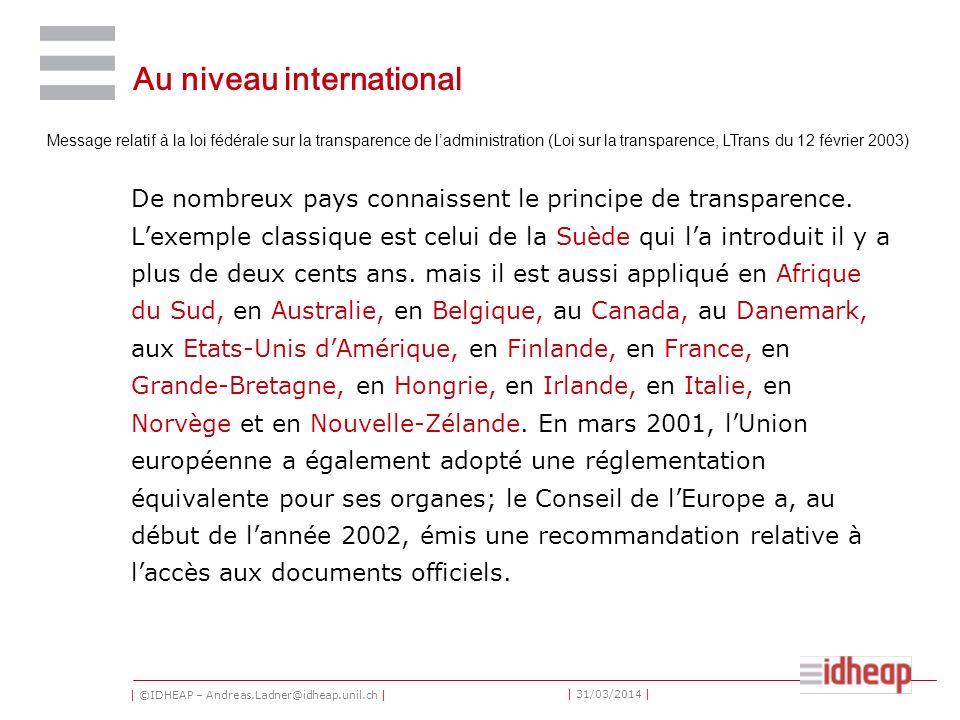 | ©IDHEAP – Andreas.Ladner@idheap.unil.ch | | 31/03/2014 | Au niveau international De nombreux pays connaissent le principe de transparence.