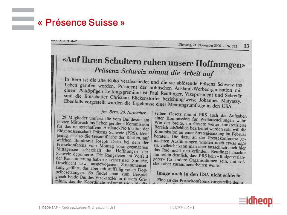 | ©IDHEAP – Andreas.Ladner@idheap.unil.ch | | 31/03/2014 | « Présence Suisse »