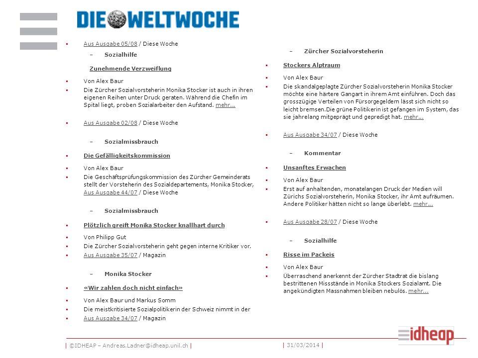 | ©IDHEAP – Andreas.Ladner@idheap.unil.ch | | 31/03/2014 | Aus Ausgabe 05/08 / Diese Woche Aus Ausgabe 05/08 –Sozialhilfe Zunehmende Verzweiflung Von Alex Baur Die Zürcher Sozialvorsteherin Monika Stocker ist auch in ihren eigenen Reihen unter Druck geraten.
