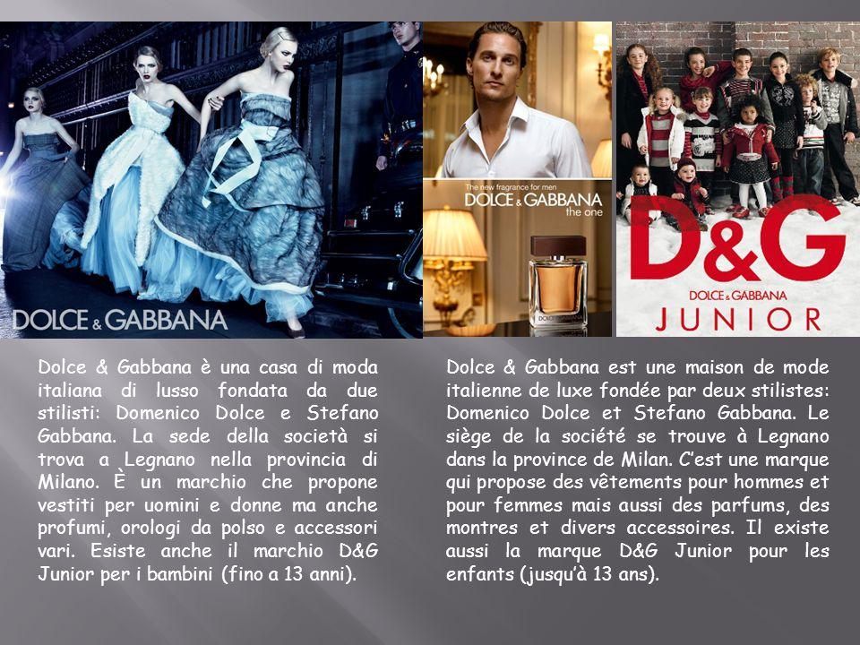 Dolce & Gabbana è una casa di moda italiana di lusso fondata da due stilisti: Domenico Dolce e Stefano Gabbana. La sede della società si trova a Legna