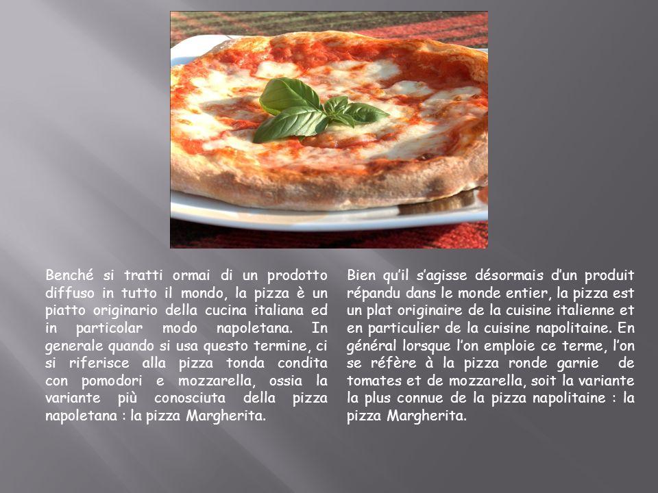 Benché si tratti ormai di un prodotto diffuso in tutto il mondo, la pizza è un piatto originario della cucina italiana ed in particolar modo napoletan