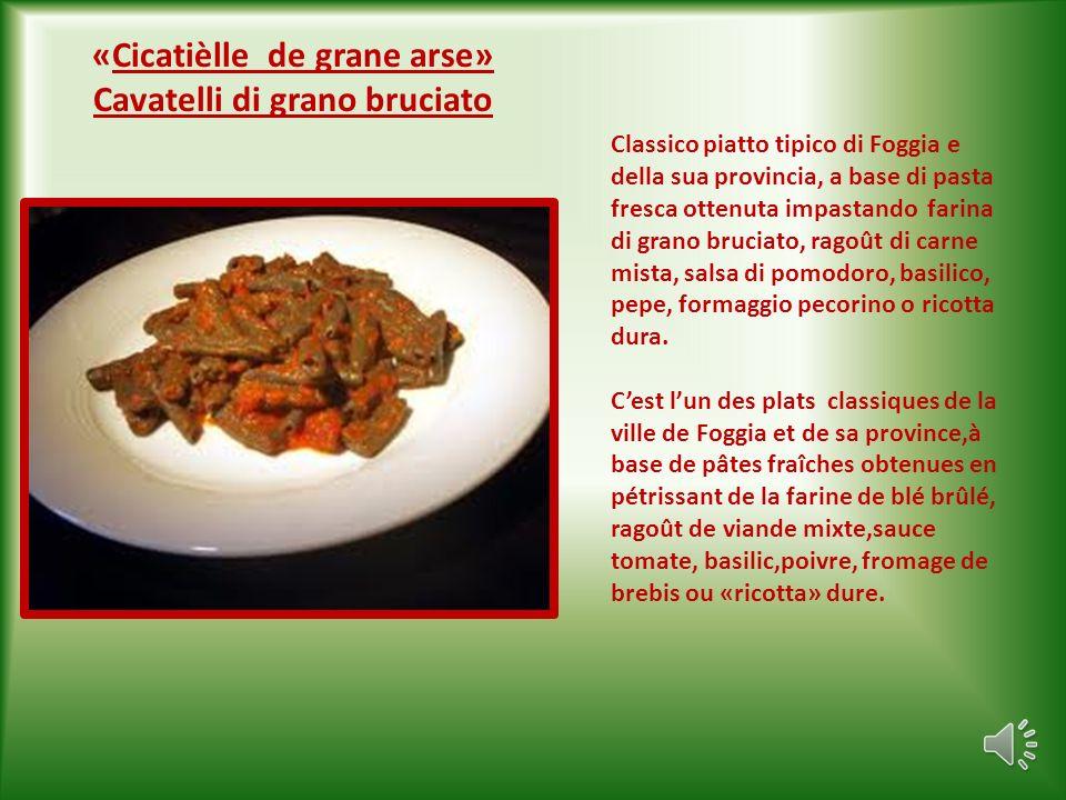 Troccoli con cime di rape Si tratta di un piatto tipico della città di Foggia e della sua provincia, a base di troccoli ( pasta fresca a forma di gros